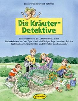 Die Kräuter-Detektive: Von Brennnessel bis Zitronenmelisse den Kinderkräutern auf der Spur - mit vielfältigen Experimenten, Spielen, Bastelaktionen, ... (Praxisbücher für den pädagogischen Alltag) -